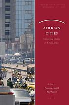 African cities : competing claims on urban spaces