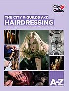 The City & Guilds A-Z. Hairdressing