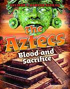 The Aztecs : blood and sacrifice
