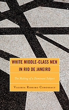 White middle-class men in Rio de Janeiro : the making of a dominant subject