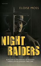 Night raiders : burglary and the making of modern urban life in London, 1860-1968