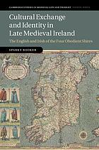 Cultural exchange and identity in late medieval Ireland : the English and Irish of the four obedient shires