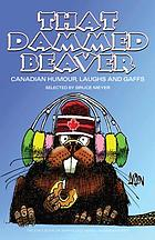 That dammed beaver : Canadian humour, laughs and gaffs