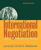 International negotiation : analysis, approaches, issues