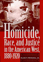 Homicide, race, and justice in the American West : 1880-1920
