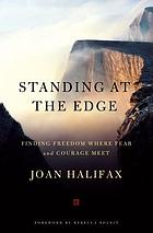 Standing at the Edge : Courage and Compassion in the Midst of Radical Uncertainty.