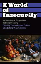 A World of Insecurity : Anthropological Perspectives on Human Security