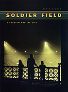 Soldier Field : a stadium and its city