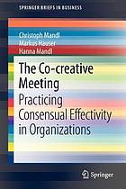 The co-creative meeting : practicing consensual effectivity in organizations