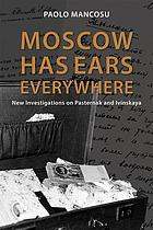 Moscow has ears everywhere : new investigations on Pasternak and Ivinskaya