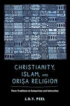 Christianity, Islam, and Oriṣa-religion : three traditions in comparison and interaction