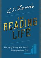 Book cover for The reading life : the joy of seeing new worlds through others' eyes by C S Lewis (Clive Staples)