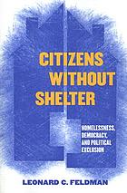 Citizens without shelter : homelessness, democracy, and political exclusion