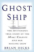 Ghost ship : the mysterious true story of the Mary Celeste and her missing crew