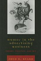 Humor in the advertising business : theory, practice, and wit