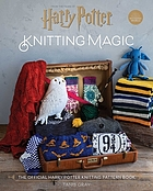 HARRY POTTER - KNITTING MAGIC : the official guide to creating original knits inspired by the... harry potter films.