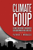 Climate coup : global warming's invasion of our government and our lives