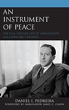 An instrument of peace : the full-circled life of Ambassador Guillermo Belt Ramírez