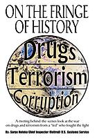 On the fringe of history : a riveting behind-the-scenes look at the war on drugs and terrorism from a