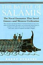 Battle of Salamis : the navel encounter that saved Greece-- and western civilization