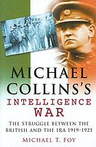 Michael Collin's intelligence war : the struggle between the British and the IRA, 1919 -1921