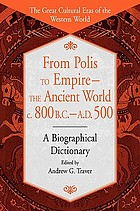 From polis to empire: the ancient world, c. 800 BC-AD 500 : a biographical dictionary