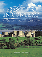 Castles in context : power, symbolism and landscape, 1066-1500