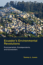 Ecuador's environmental revolutions : ecoimperialists, ecodependents, and ecoresisters