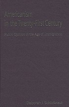 Americanism in the twenty-first century : public opinion in the age of immigration