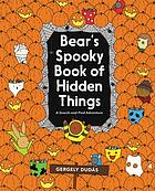 Bear's spooky book of hidden things : a search-and-find adventure