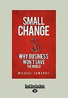 Small change: why business won't save the world.