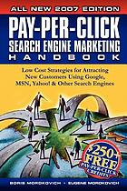 Pay-per-click search engine marketing handbook : low cost strategies to attracting new customers using Google, Yahoo & other search engines