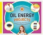 Oil energy projects : easy energy activities for future engineers!