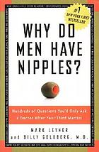 Why do men have nipples? : hundreds of questions you'd only ask a doctor after your third martini