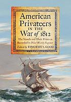 American privateers in the war of 1812 : the vessels and their prizes as recorded in Niles' weekly register