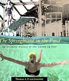 The springboard in the pond : an intimate history of the swimming pool