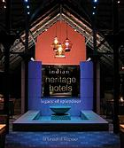 Indian heritage hotels : legacy of splendour