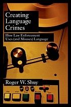 Creating language crimes : how law enforcement uses (and misuses) language