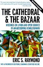 The cathedral and the bazaar : musings on Linux and Open Source by an accidental revolutionary