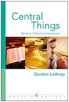 Central things : worship in Word and Sacrament
