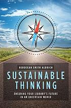 Sustainable thinking : ensuring your library's future in an uncertain world