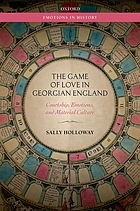 The game of love in Georgian England : courtship, emotions, and material culture