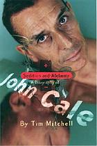 Sedition + alchemy : a biography of John Cale