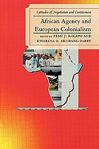 African agency and European colonialism : latitudes of negotiation and containment : essays in honor of A.S. Kanya-Forstner