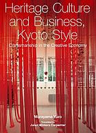 Heritage culture and business, Kyoto style : craftsmanship in the creative economy