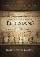 Rabbi Paul enlightens the Ephesians on walking with Messiah Yeshua : a Messianic commentary