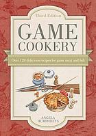 Game cookery : over 120 delicious recipes for game meat and fish