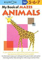 My first book of mazes animals : a Kumon workbook.