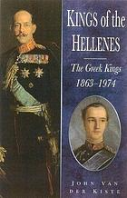 Kings of the Hellenes : the Greek kings, 1863-1974