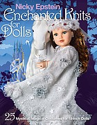 Nicky Epstein enchanted knits for dolls : 25 mystical, magical costumes for 18-inch dolls.